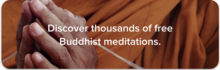 Discover thousands of free Buddhist meditations.